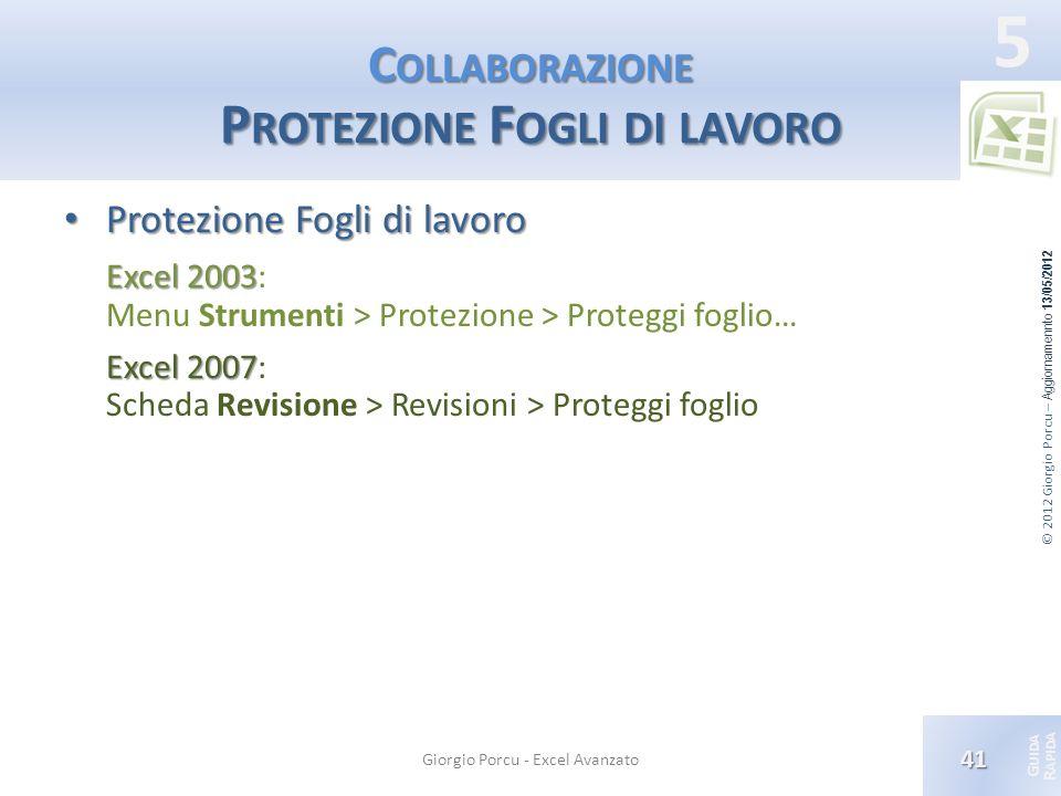 © 2012 Giorgio Porcu – Aggiornamennto 13/05/2012 G UIDA R APIDA 5 C OLLABORAZIONE P ROTEZIONE F OGLI DI LAVORO Protezione Fogli di lavoro Protezione F