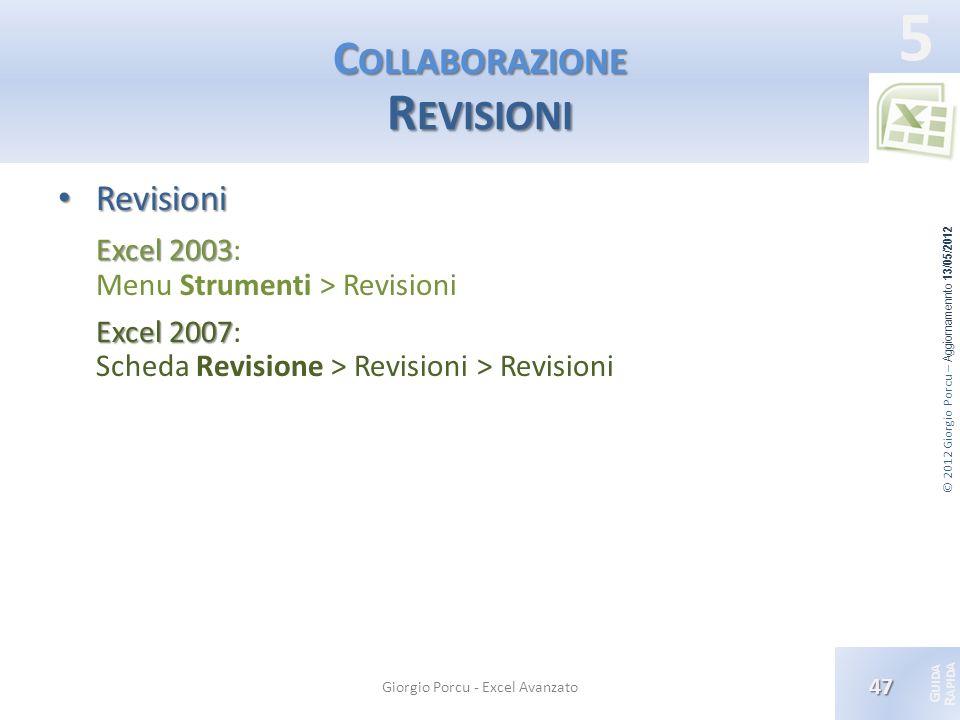 © 2012 Giorgio Porcu – Aggiornamennto 13/05/2012 G UIDA R APIDA 5 C OLLABORAZIONE R EVISIONI Revisioni Revisioni Excel 2003 Excel 2003: Menu Strumenti
