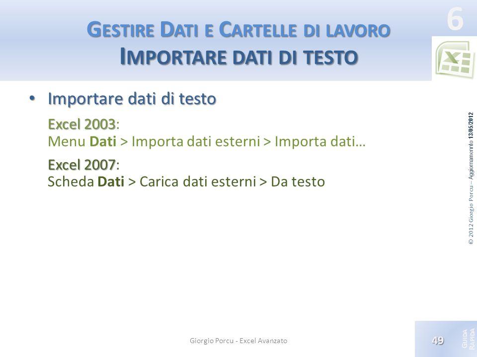 © 2012 Giorgio Porcu – Aggiornamennto 13/05/2012 G UIDA R APIDA 6 G ESTIRE D ATI E C ARTELLE DI LAVORO I MPORTARE DATI DI TESTO Importare dati di test