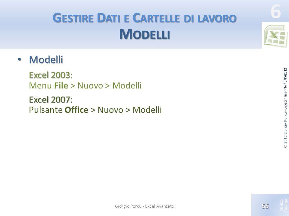 © 2012 Giorgio Porcu – Aggiornamennto 13/05/2012 G UIDA R APIDA 6 G ESTIRE D ATI E C ARTELLE DI LAVORO M ODELLI Modelli Modelli Excel 2003 Excel 2003:
