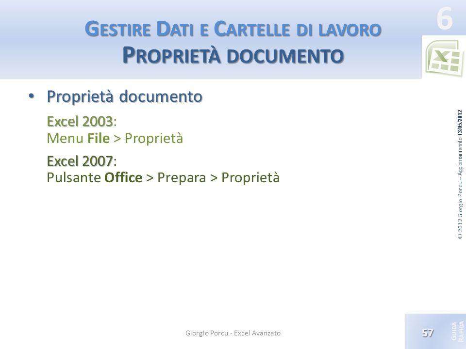 © 2012 Giorgio Porcu – Aggiornamennto 13/05/2012 G UIDA R APIDA 6 G ESTIRE D ATI E C ARTELLE DI LAVORO P ROPRIETÀ DOCUMENTO Proprietà documento Propri