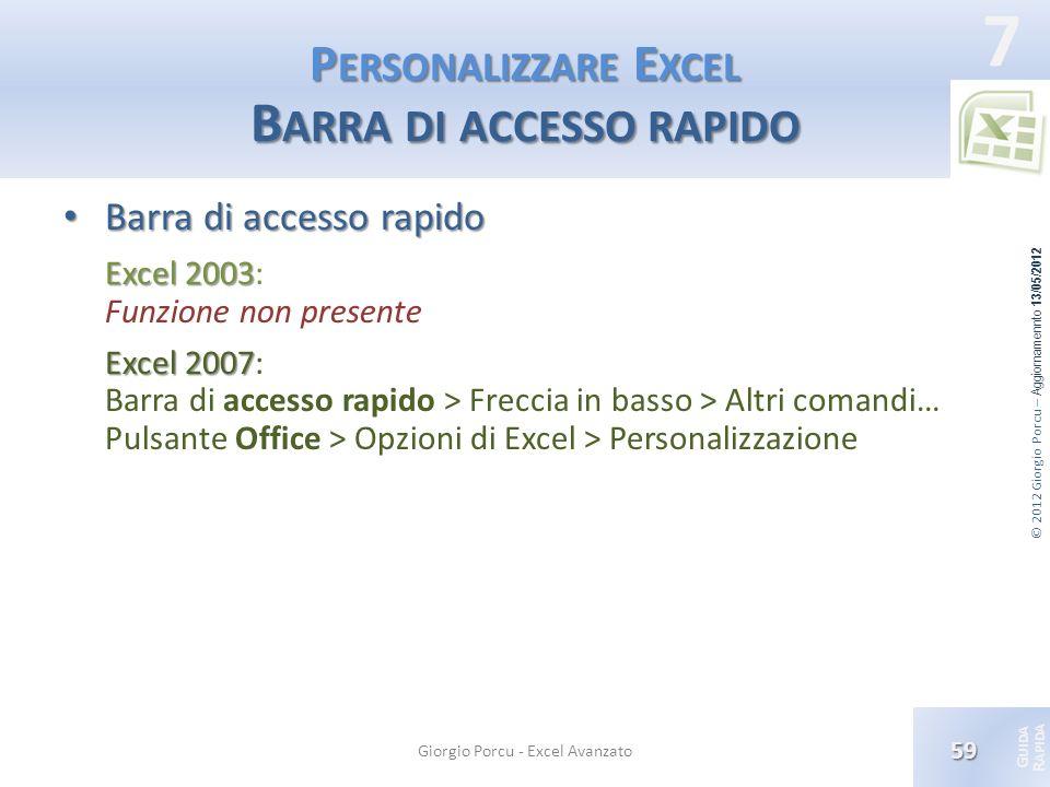 © 2012 Giorgio Porcu – Aggiornamennto 13/05/2012 G UIDA R APIDA 7 P ERSONALIZZARE E XCEL B ARRA DI ACCESSO RAPIDO Barra di accesso rapido Barra di acc