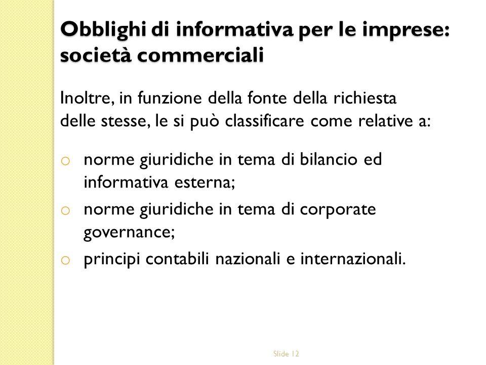 Slide 12 Inoltre, in funzione della fonte della richiesta delle stesse, le si può classificare come relative a: o norme giuridiche in tema di bilancio