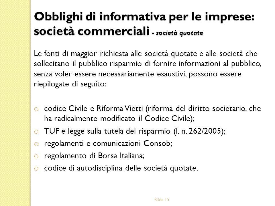 Slide 15 Le fonti di maggior richiesta alle società quotate e alle società che sollecitano il pubblico risparmio di fornire informazioni al pubblico,