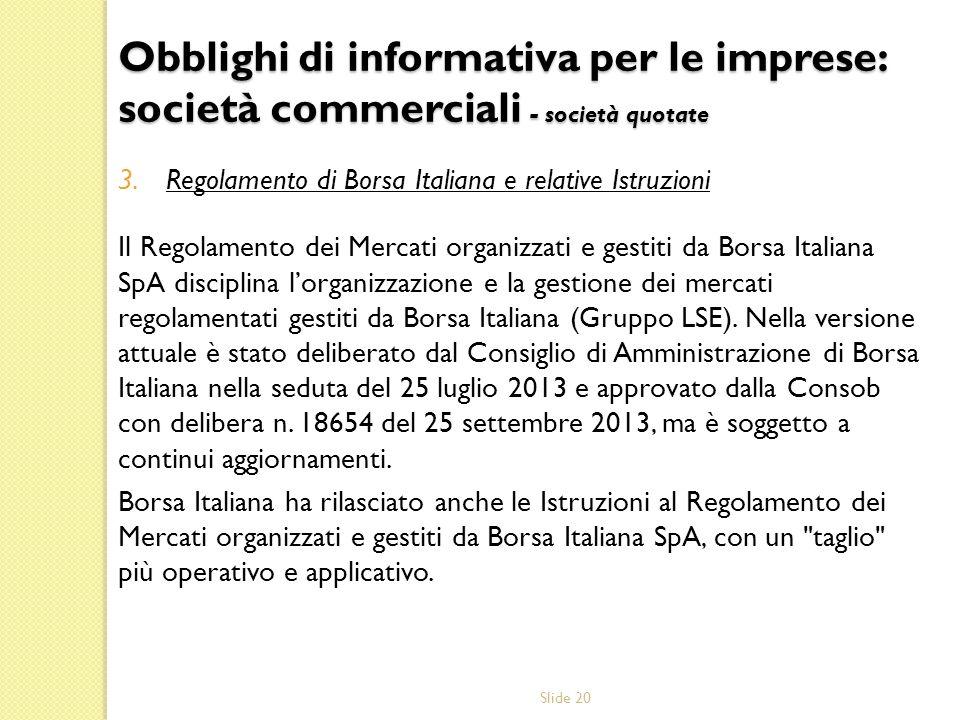 Slide 20 3.Regolamento di Borsa Italiana e relative Istruzioni Il Regolamento dei Mercati organizzati e gestiti da Borsa Italiana SpA disciplina lorga
