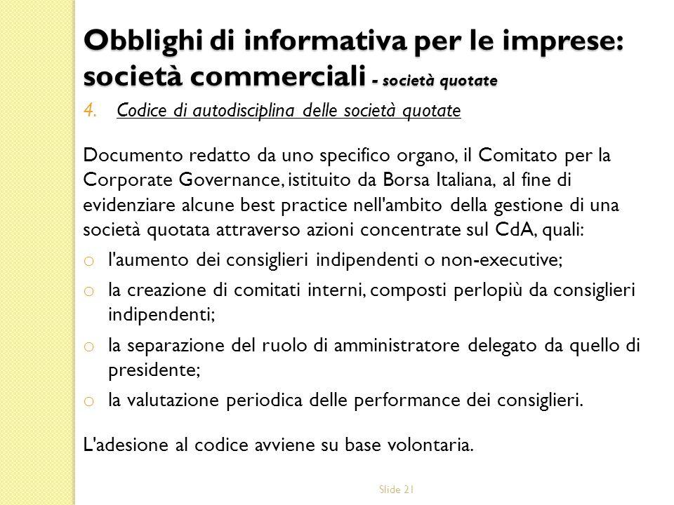 Slide 21 4.Codice di autodisciplina delle società quotate Documento redatto da uno specifico organo, il Comitato per la Corporate Governance, istituit