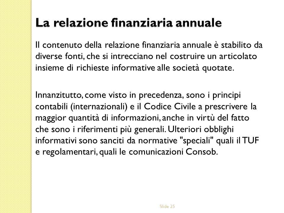 Slide 25 Il contenuto della relazione finanziaria annuale è stabilito da diverse fonti, che si intrecciano nel costruire un articolato insieme di rich