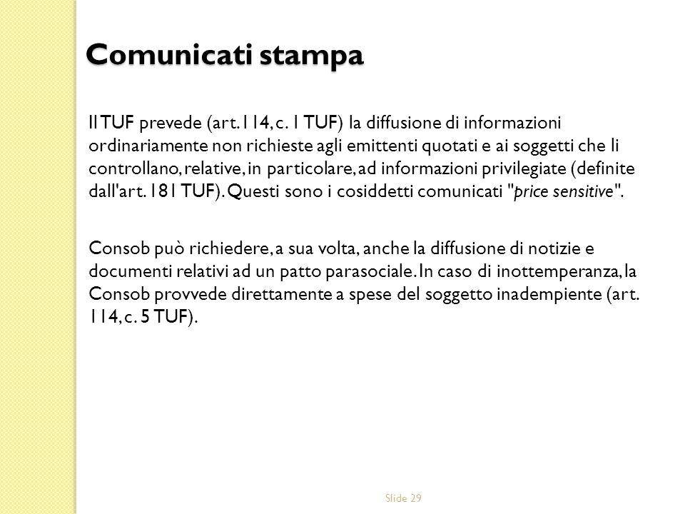 Slide 29 Il TUF prevede (art.114, c. 1 TUF) la diffusione di informazioni ordinariamente non richieste agli emittenti quotati e ai soggetti che li con