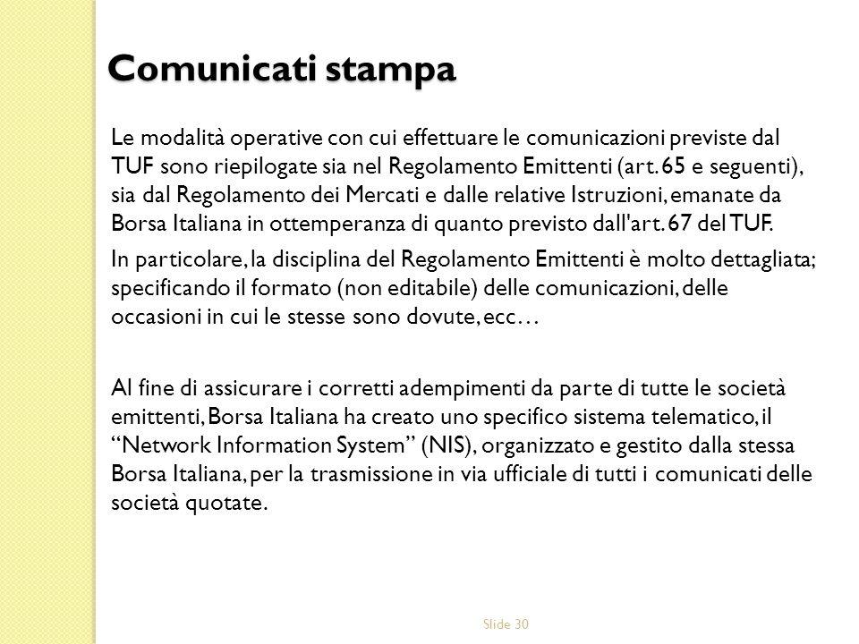 Slide 30 Le modalità operative con cui effettuare le comunicazioni previste dal TUF sono riepilogate sia nel Regolamento Emittenti (art. 65 e seguenti