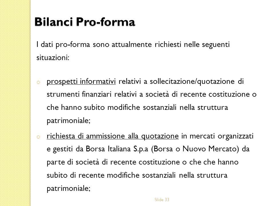 Slide 33 I dati pro-forma sono attualmente richiesti nelle seguenti situazioni: o prospetti informativi relativi a sollecitazione/quotazione di strume