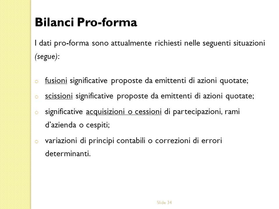 Slide 34 I dati pro-forma sono attualmente richiesti nelle seguenti situazioni (segue): o fusioni significative proposte da emittenti di azioni quotat