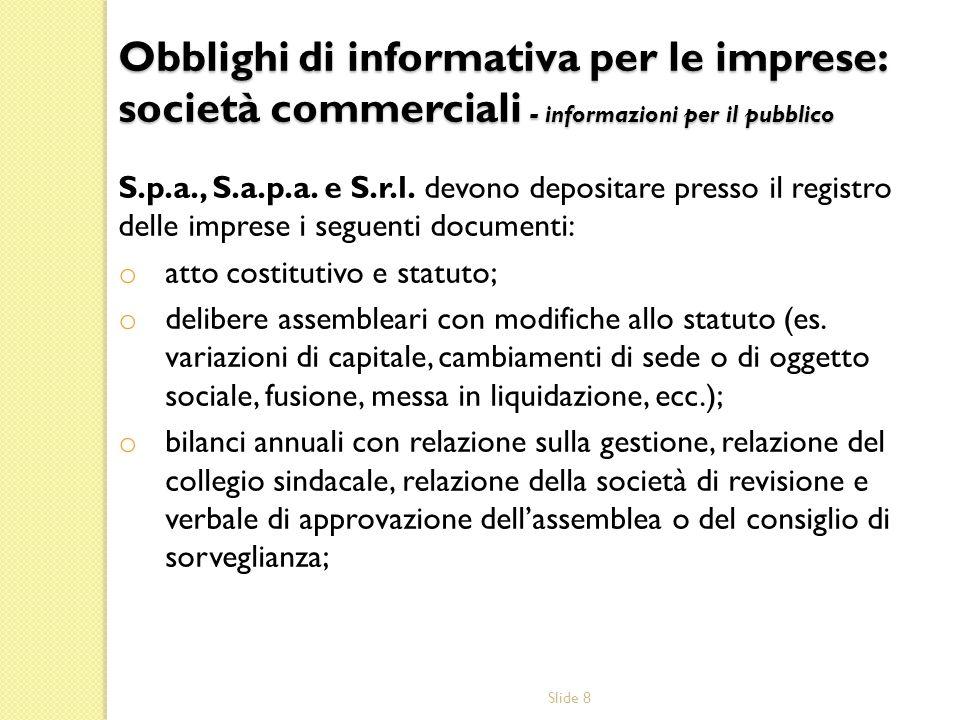 Slide 9 (segue) o bilancio consolidato, ove redatto; o nomina di collegio sindacale, società di revisione (ove presente), amministratori e procuratori; o atti di fusione.