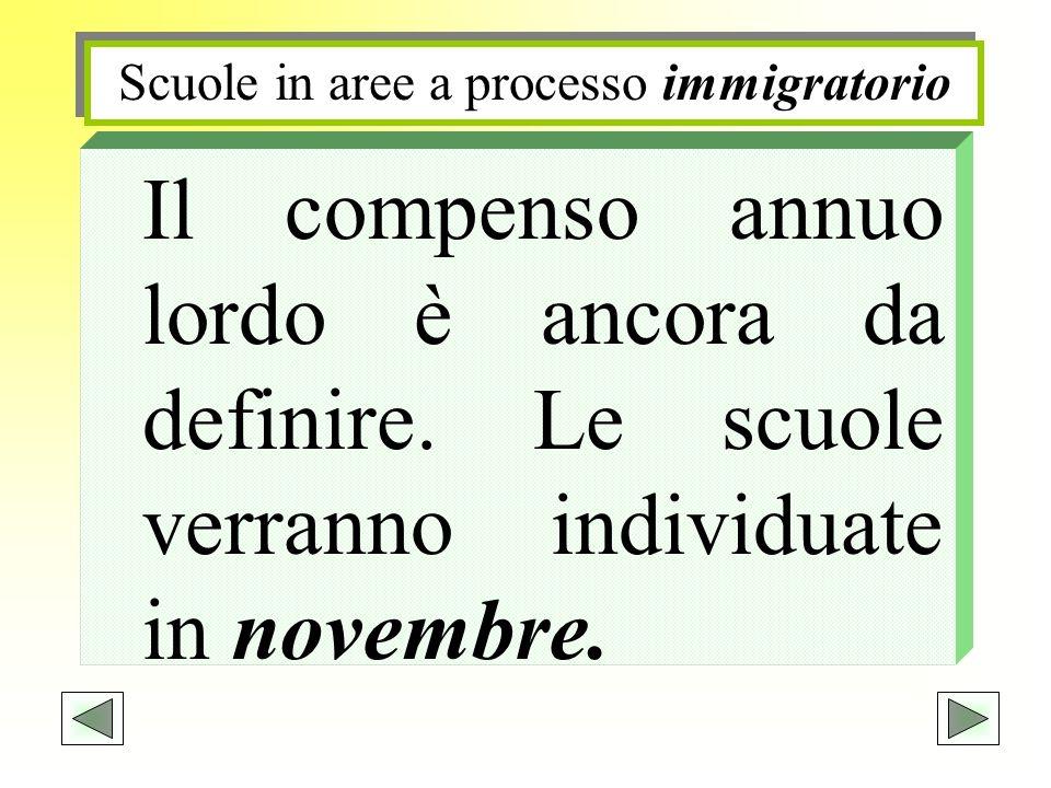 Scuole in aree a processo immigratorio Il compenso annuo lordo è ancora da definire. Le scuole verranno individuate in novembre.