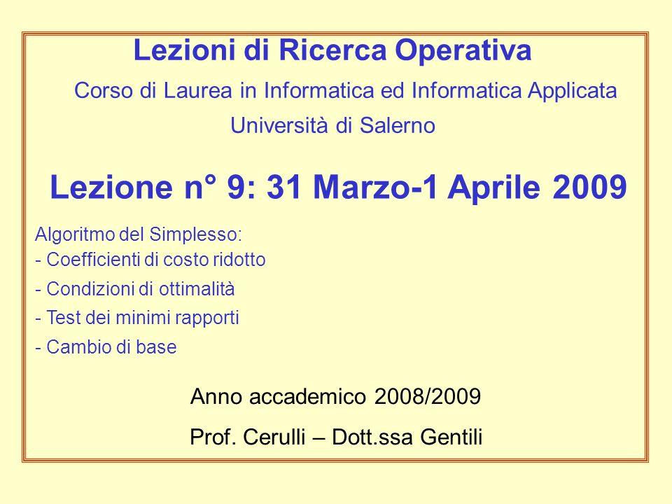 Lezione n° 9: 31 Marzo-1 Aprile 2009 Algoritmo del Simplesso: - Coefficienti di costo ridotto - Condizioni di ottimalità - Test dei minimi rapporti -