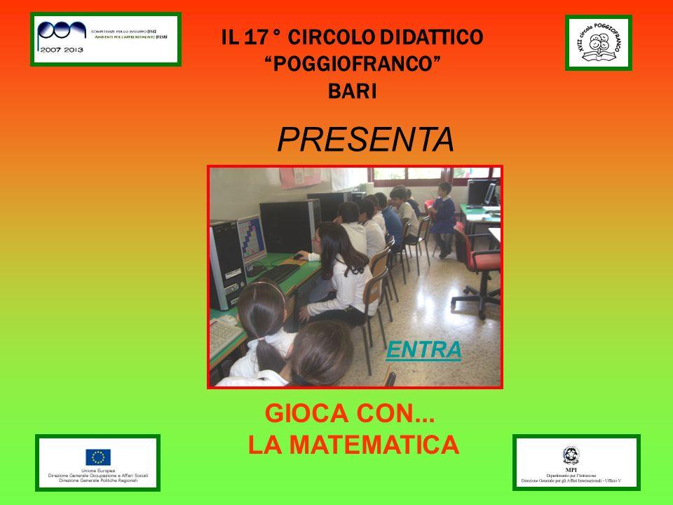 IL 17° CIRCOLO DIDATTICO POGGIOFRANCO BARI GIOCA CON... LA MATEMATICA PRESENTA ENTRA