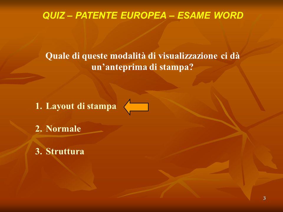 3 QUIZ – PATENTE EUROPEA – ESAME WORD Quale di queste modalità di visualizzazione ci dà unanteprima di stampa? 1.Layout di stampa 2.Normale 3.Struttur