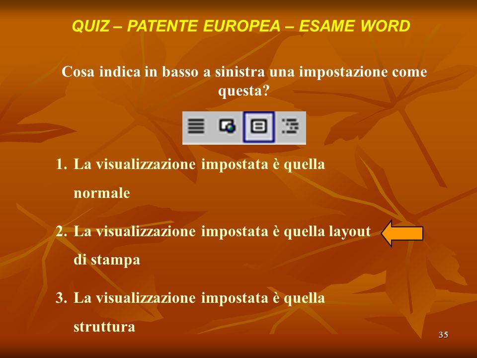 35 QUIZ – PATENTE EUROPEA – ESAME WORD Cosa indica in basso a sinistra una impostazione come questa? 1.La visualizzazione impostata è quella normale 2