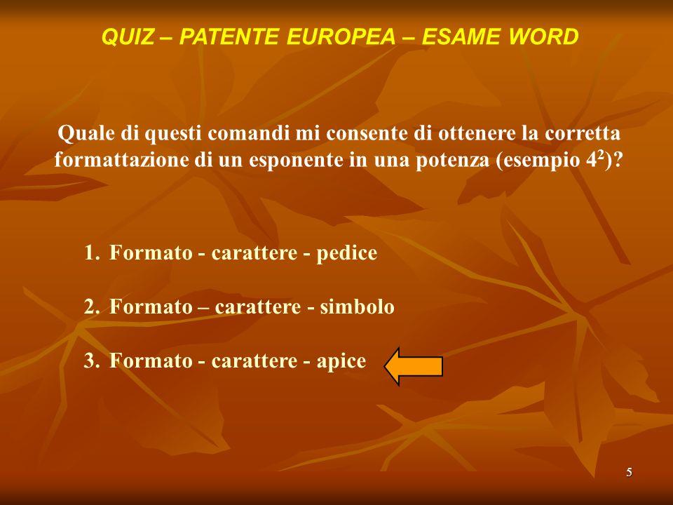 5 QUIZ – PATENTE EUROPEA – ESAME WORD Quale di questi comandi mi consente di ottenere la corretta formattazione di un esponente in una potenza (esempi