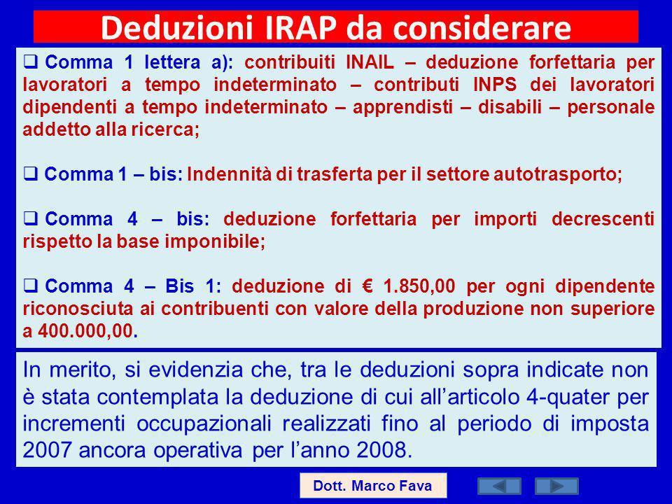 Dott. Marco Fava Deduzioni IRAP da considerare Comma 1 lettera a): contribuiti INAIL – deduzione forfettaria per lavoratori a tempo indeterminato – co
