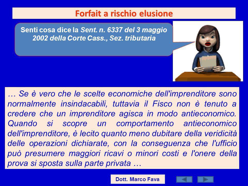 Forfait a rischio elusione Senti cosa dice la Sent. n. 6337 del 3 maggio 2002 della Corte Cass., Sez. tributaria … Se è vero che le scelte economiche