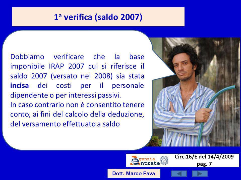 1 a verifica (saldo 2007) Dott. Marco Fava Dobbiamo verificare che la base imponibile IRAP 2007 cui si riferisce il saldo 2007 (versato nel 2008) sia