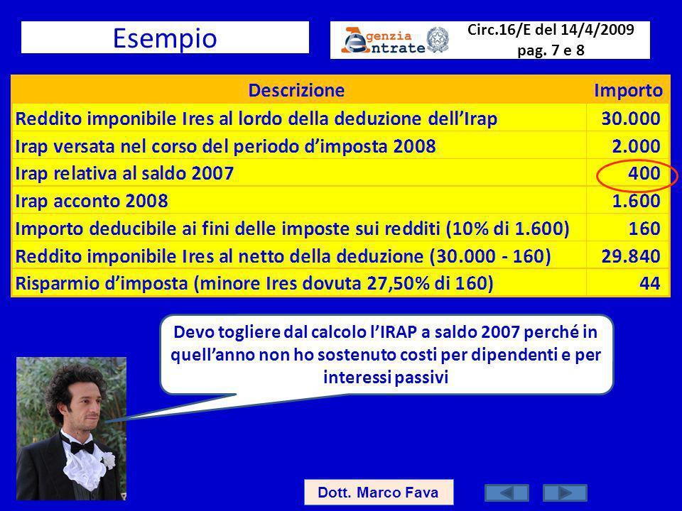 Esempio Dott. Marco Fava Devo togliere dal calcolo lIRAP a saldo 2007 perché in quellanno non ho sostenuto costi per dipendenti e per interessi passiv