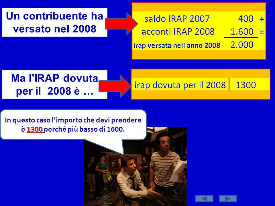 Dott. Marco Fava Un contribuente ha versato nel 2008 Ma lIRAP dovuta per il 2008 è … 1300 In questo caso limporto che devi prendere è 1300 perché più