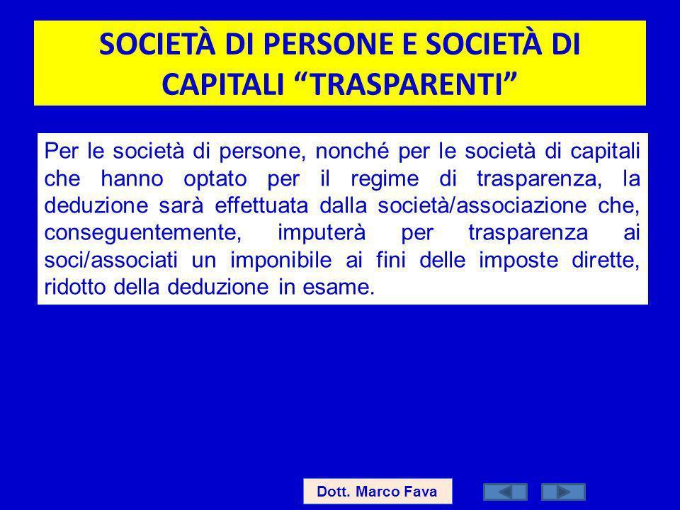 SOCIETÀ DI PERSONE E SOCIETÀ DI CAPITALI TRASPARENTI Dott. Marco Fava Per le società di persone, nonché per le società di capitali che hanno optato pe