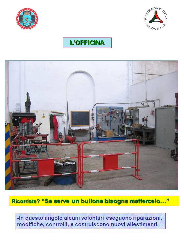 LOFFICINA -In questo angolo alcuni volontari eseguono riparazioni, modifiche, controlli, e costruiscono nuovi allestimenti. Ricordate? Se serve un bul