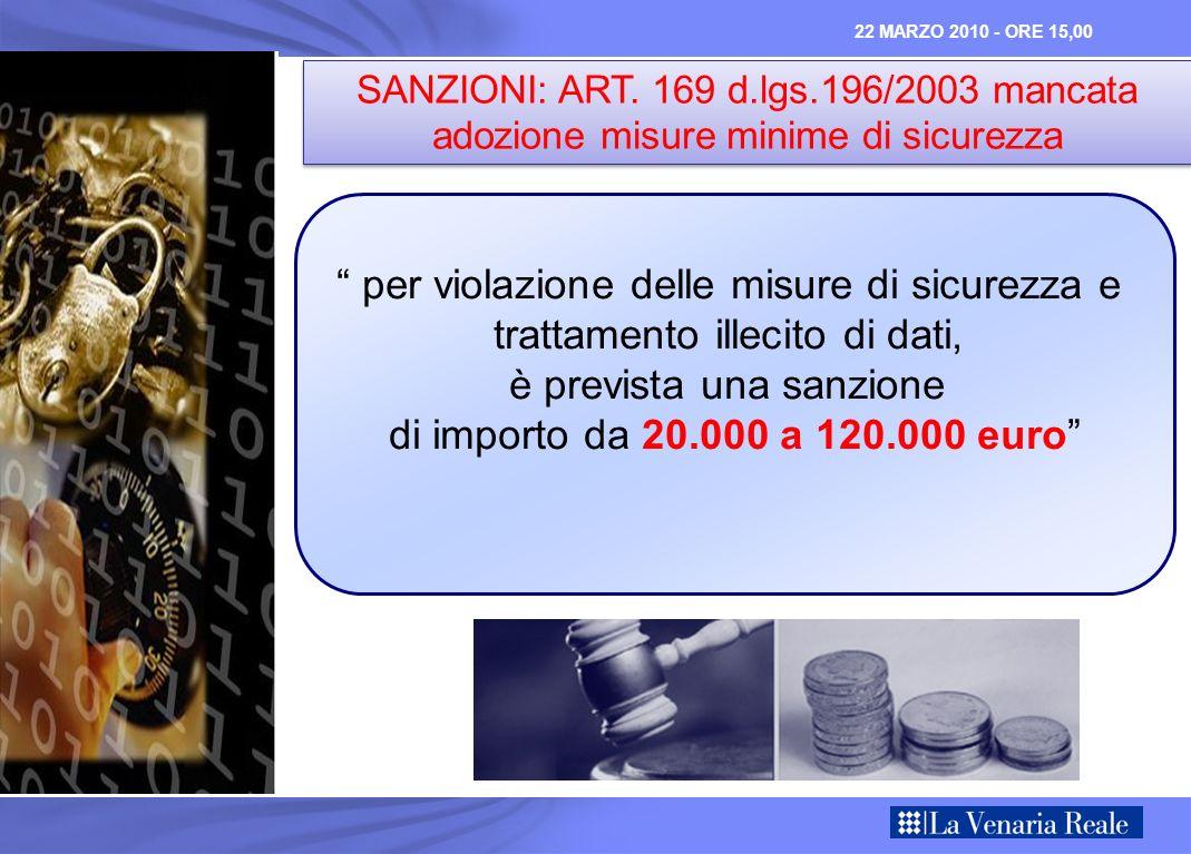 SANZIONI: ART. 169 d.lgs.196/2003 mancata adozione misure minime di sicurezza per violazione delle misure di sicurezza e trattamento illecito di dati,