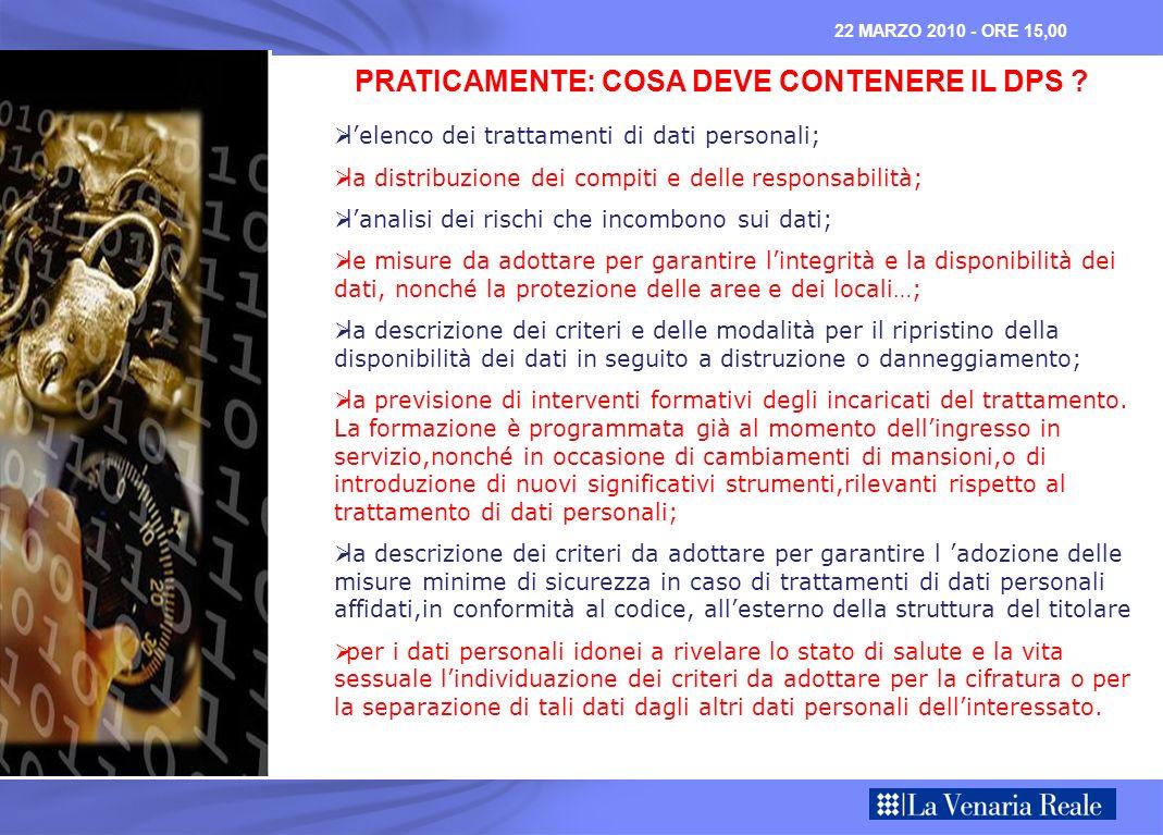 PRATICAMENTE: COSA DEVE CONTENERE IL DPS ? lelenco dei trattamenti di dati personali; la distribuzione dei compiti e delle responsabilità; lanalisi de