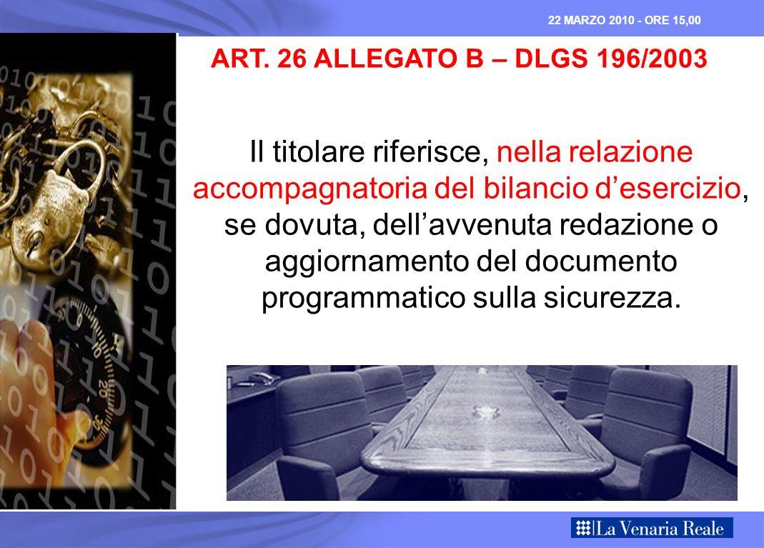 ART. 26 ALLEGATO B – DLGS 196/2003 Il titolare riferisce, nella relazione accompagnatoria del bilancio desercizio, se dovuta, dellavvenuta redazione o