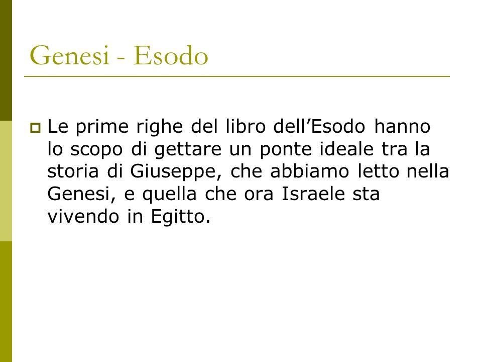 Genesi - Esodo Le prime righe del libro dellEsodo hanno lo scopo di gettare un ponte ideale tra la storia di Giuseppe, che abbiamo letto nella Genesi,