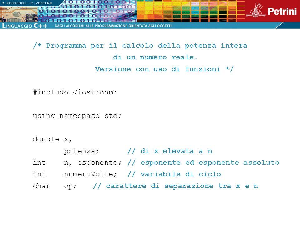 /* Programma per il calcolo della potenza intera di un numero reale. Versione con uso di funzioni */ #include <iostream> using namespace std; double x
