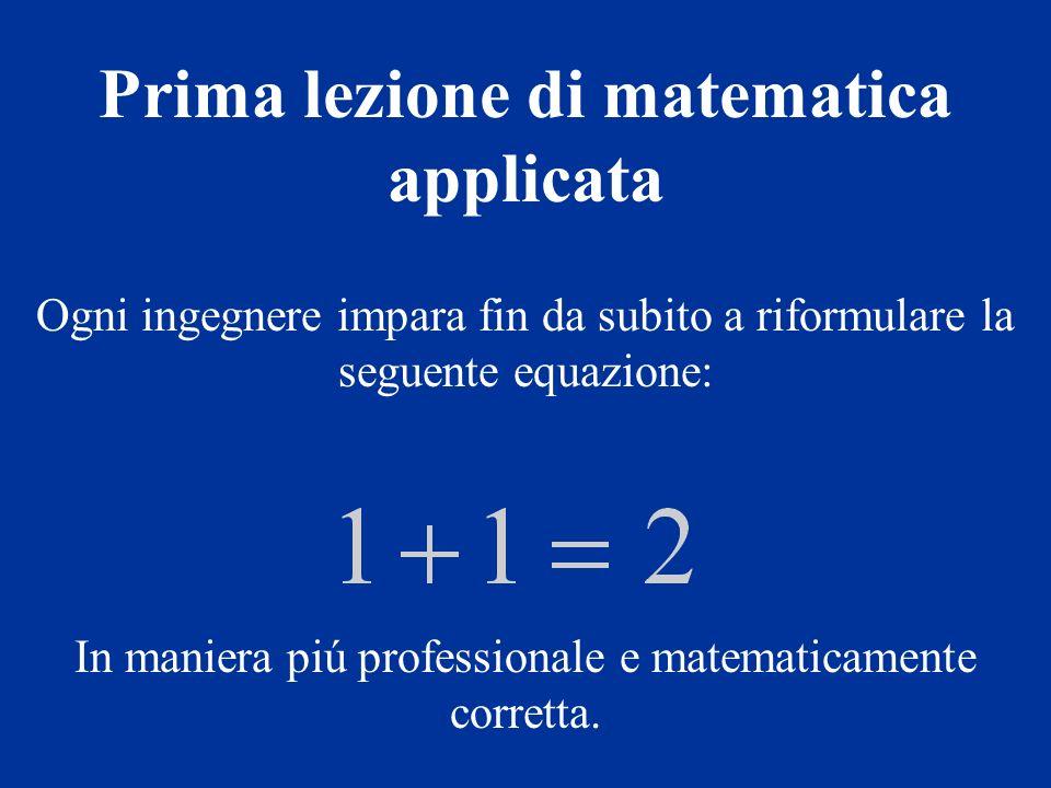 Ogni ingegnere impara fin da subito a riformulare la seguente equazione: In maniera piú professionale e matematicamente corretta. Prima lezione di mat