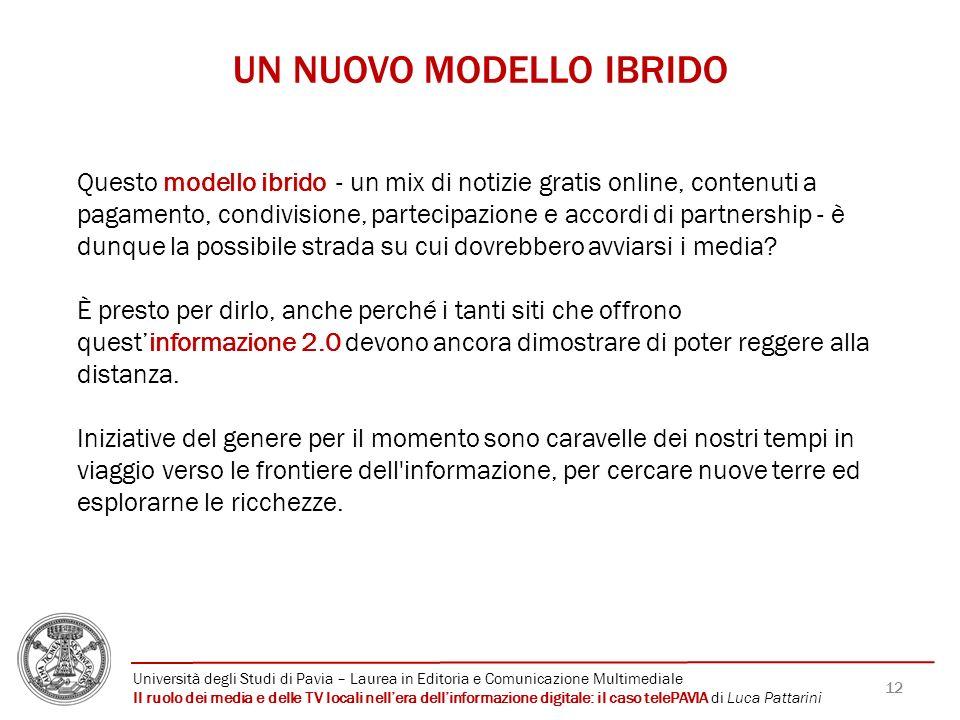 12 UN NUOVO MODELLO IBRIDO Questo modello ibrido - un mix di notizie gratis online, contenuti a pagamento, condivisione, partecipazione e accordi di p