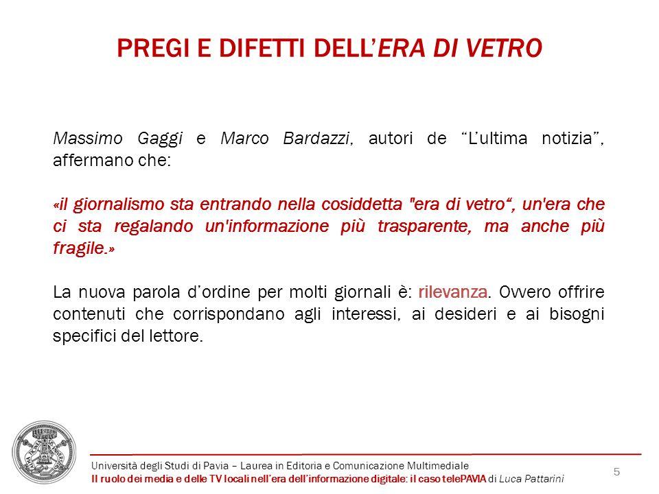 5 PREGI E DIFETTI DELLERA DI VETRO Massimo Gaggi e Marco Bardazzi, autori de Lultima notizia, affermano che: «il giornalismo sta entrando nella cosidd