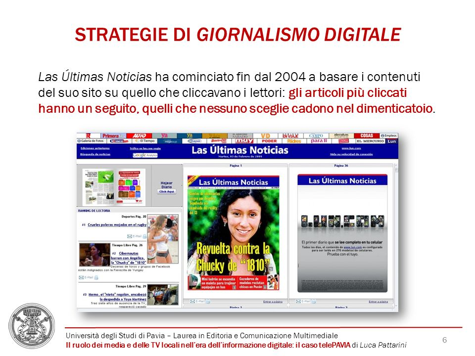 6 STRATEGIE DI GIORNALISMO DIGITALE Las Últimas Noticias ha cominciato fin dal 2004 a basare i contenuti del suo sito su quello che cliccavano i letto