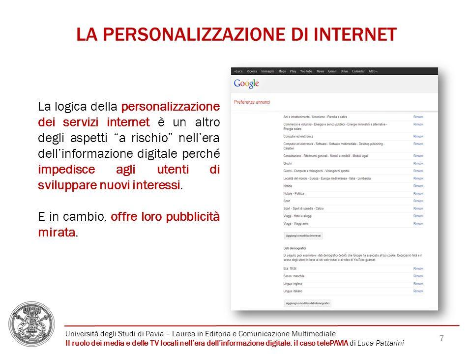 7 LA PERSONALIZZAZIONE DI INTERNET La logica della personalizzazione dei servizi internet è un altro degli aspetti a rischio nellera dellinformazione