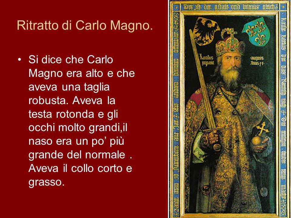 Ritratto di Carlo Magno. Si dice che Carlo Magno era alto e che aveva una taglia robusta. Aveva la testa rotonda e gli occhi molto grandi,il naso era