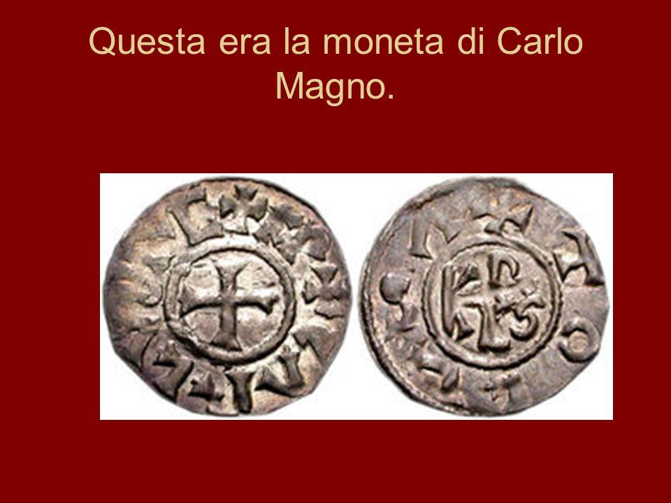 Questa era la moneta di Carlo Magno.