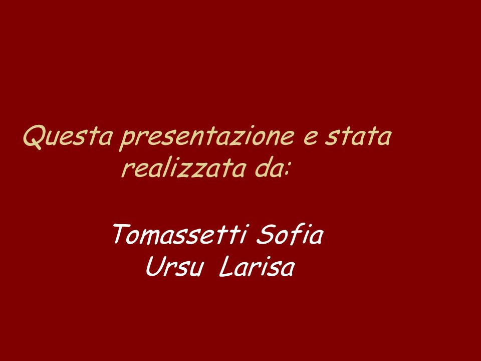 Questa presentazione e stata realizzata da: Tomassetti Sofia Ursu Larisa