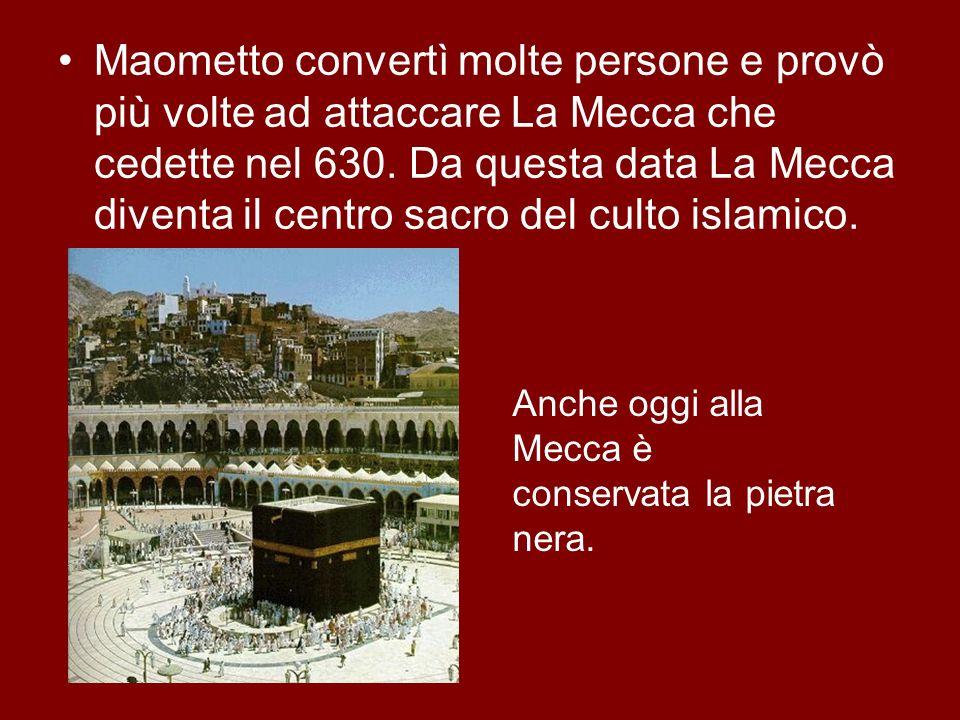 Maometto convertì molte persone e provò più volte ad attaccare La Mecca che cedette nel 630. Da questa data La Mecca diventa il centro sacro del culto
