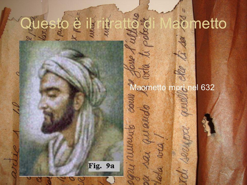 Questo è il ritratto di Maometto Maometto morì nel 632