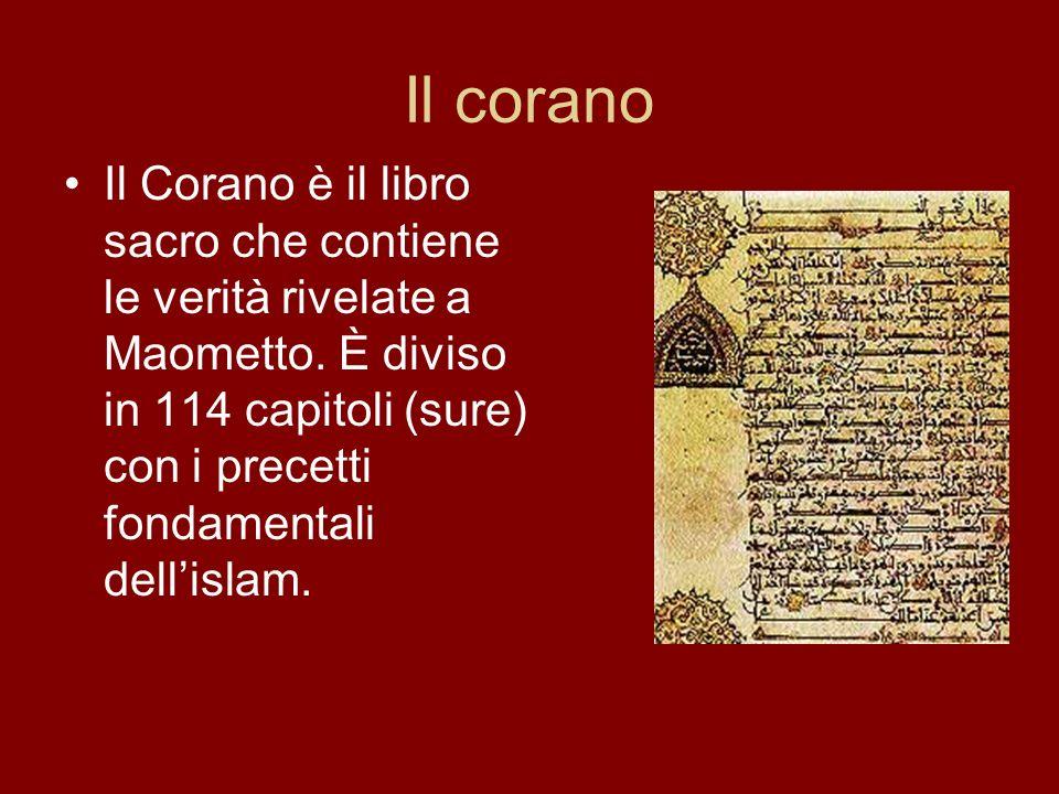 Il corano Il Corano è il libro sacro che contiene le verità rivelate a Maometto. È diviso in 114 capitoli (sure) con i precetti fondamentali dellislam