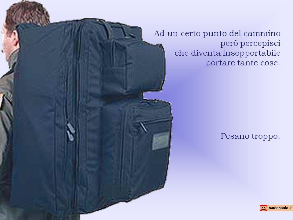 Quando la tua vita inizia hai appena una valigetta in mano. Man mano che gli anni passano il tuo bagaglio va però aumentando. Perché vi sono molte cos