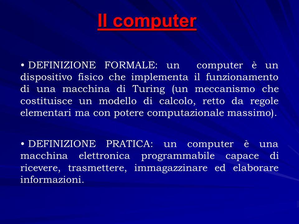 DEFINIZIONE FORMALE: un computer è un dispositivo fisico che implementa il funzionamento di una macchina di Turing (un meccanismo che costituisce un m