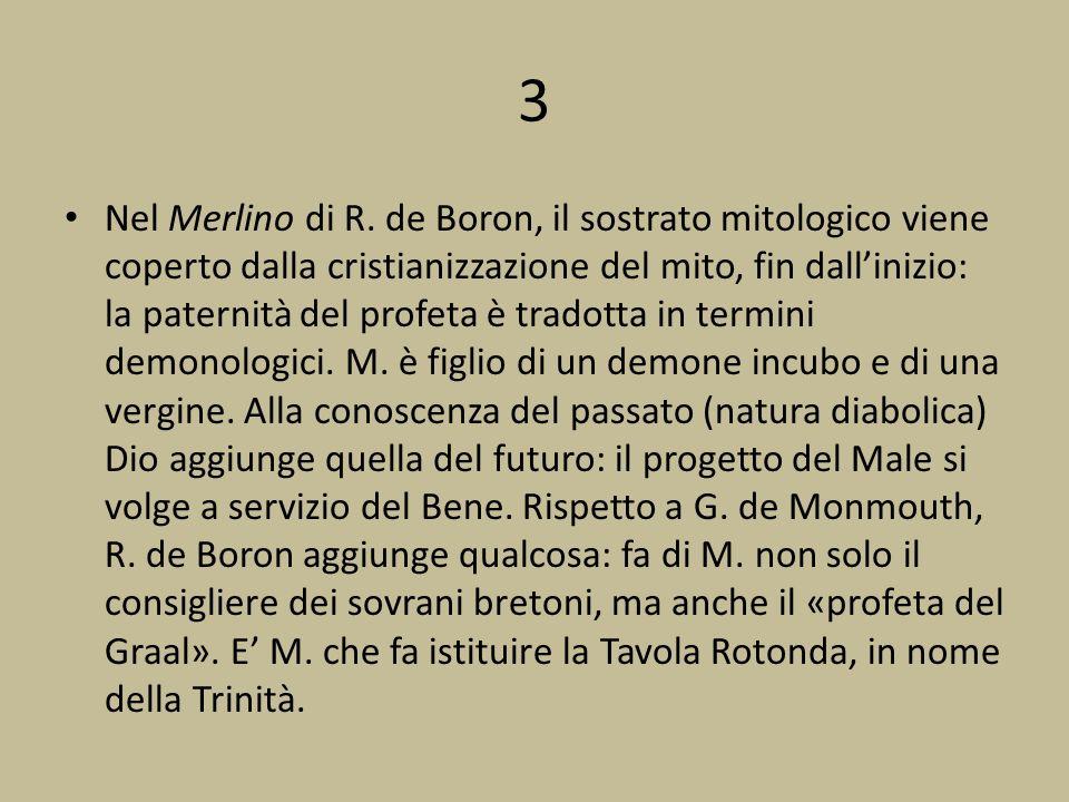 3 Nel Merlino di R. de Boron, il sostrato mitologico viene coperto dalla cristianizzazione del mito, fin dallinizio: la paternità del profeta è tradot