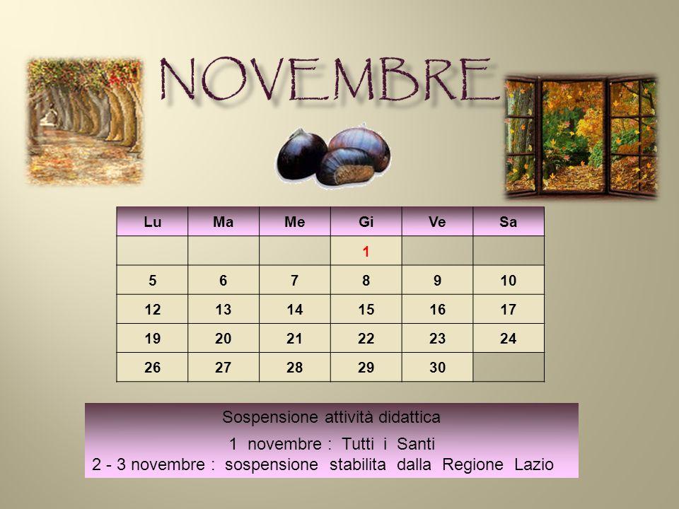 LuMaMeGiVeSa 1 5678910 121314151617 192021222324 2627282930 Sospensione attività didattica 1 novembre : Tutti i Santi 2 - 3 novembre : sospensione stabilita dalla Regione Lazio