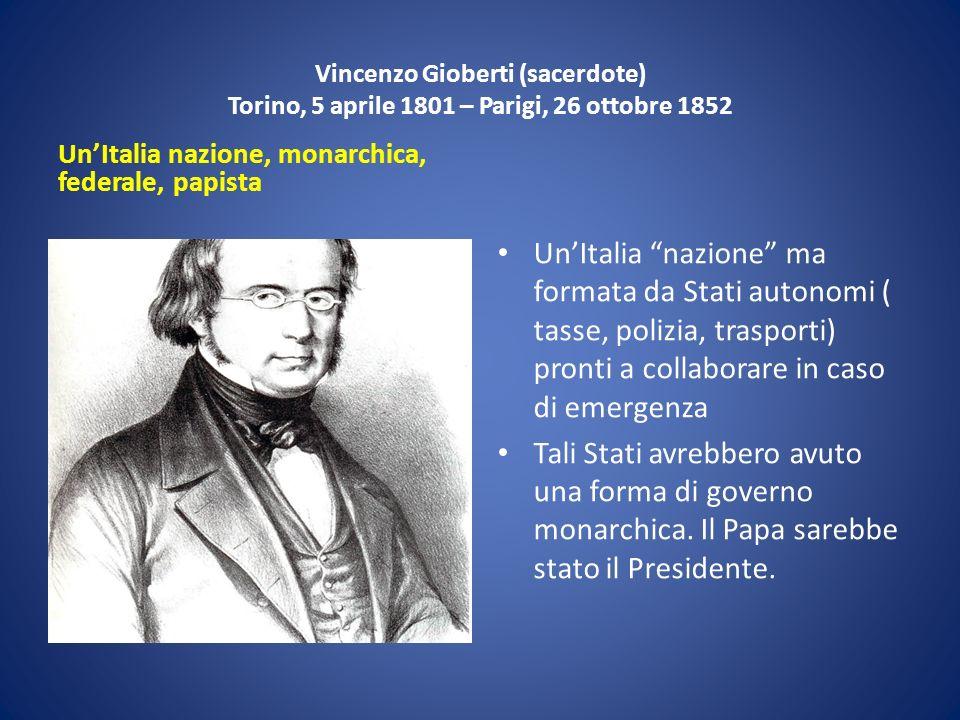 Vincenzo Gioberti (sacerdote) Torino, 5 aprile 1801 – Parigi, 26 ottobre 1852 UnItalia nazione, monarchica, federale, papista UnItalia nazione ma form